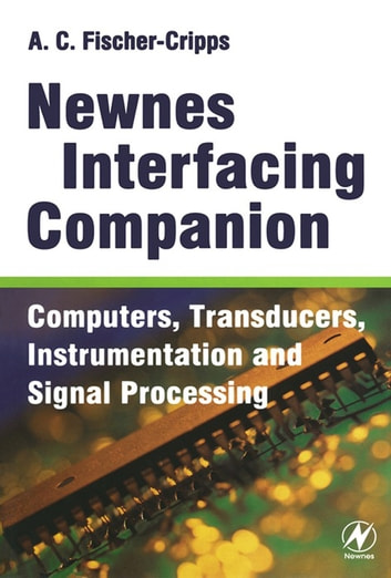 Newnes Interfacing Companion - Computers, Transducers, Instrumentation and Signal Processing ebook by Tony Fischer-Cripps