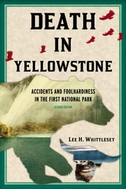 Death in Yellowstone - Accidents and Foolhardiness in the First National Park ebook by Lee H. Whittlesey