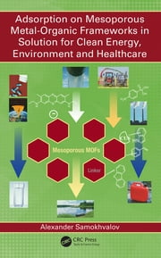 Adsorption on Mesoporous Metal-Organic Frameworks in Solution for Clean Energy, Environment and Healthcare ebook by Alexander Samokhvalov