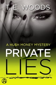 Private Lies - A Hush Money Mystery ebook by T. E. Woods