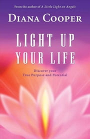 Light Up Your Life: Discover Your True Purpose and Potential ebook by Cooper, Diana