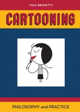 Cartooning: Philosophy and Practice ebook by Ivan Brunetti