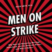 Men on Strike - Why Men Are Boycotting Marriage, Fatherhood, and the American Dream - and Why It Matters audiobook by Helen Smith, PhD