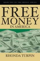Free Money In America ebook by Rhonda Turpin
