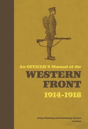 An Officer's Manual of the Western Front - 1914-1918 ebook by Dr Stephen Bull