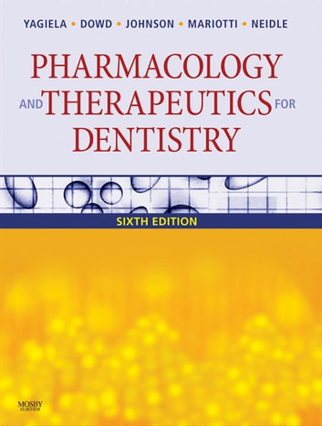 Pharmacology and Therapeutics for Dentistry - E-Book ebook by John A. Yagiela, DDS, PhD,Frank J. Dowd, DDS, PhD,Bart Johnson, DDS, MS,Angelo Mariotti, DDS, PhD,Enid A. Neidle, PhD