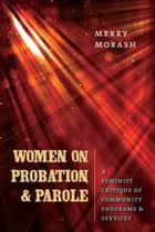 Women on Probation and Parole ebook by Merry Morash