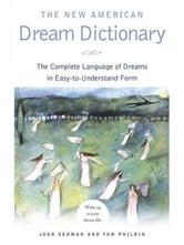 The New American Dream Dictionary - The Complete Language of Dreams in Easy-To-Understand Form ebook by Joan Seaman,Tom Philbin