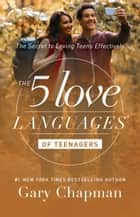 The 5 Love Languages of Teenagers ebook by Gary D. Chapman