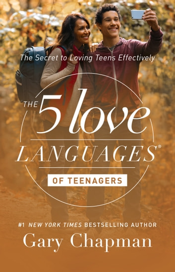The 5 Love Languages of Teenagers - The Secret to Loving Teens Effectively ebook by Gary Chapman