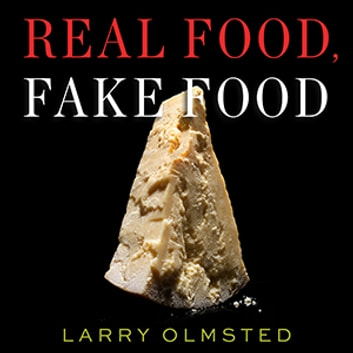 Real Food, Fake Food - Why You Don't Know What You're Eating and What You Can Do About It audiobook by Larry Olmsted
