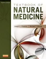 Textbook of Natural Medicine ebook by Joseph E. Pizzorno Jr.,Michael T. Murray