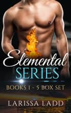 An Elemental Series Box Set: Books 1-5 eBook par Larissa Ladd