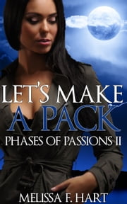 Let's Make a Pack (Phases of Passions, Book 6) (Werewolf Romance - Paranormal Romance) ebook by Melissa F. Hart