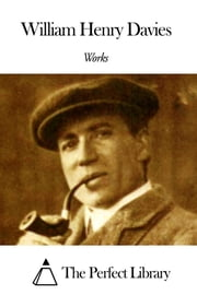Works of William Henry Davies ebook by William Henry Davies