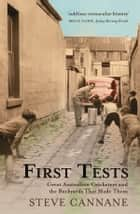 First Tests - Great Australian Cricketers and the Backyards That Made The m ebook by Steve Cannane