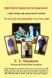 They Went from Fat to Fabulous: A Diet Guide for Restaurant Lovers ebook by E.S. Abramson