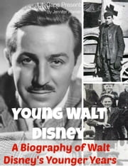 The Early Life of Walt Disney: From Childhood to His First Years In Hollywood ebook by Jennifer Warner