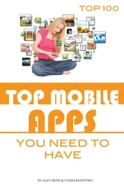 Top Mobile Apps You Need to Have ebook by alex trostanetskiy
