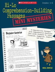 Hi-Lo Comprehension-Building Passages: Mini-Mysteries: 15 Reproducible Passages With Comprehension Questions That Guide Students to Infer, Visualize, ebook by Doyle, Bill
