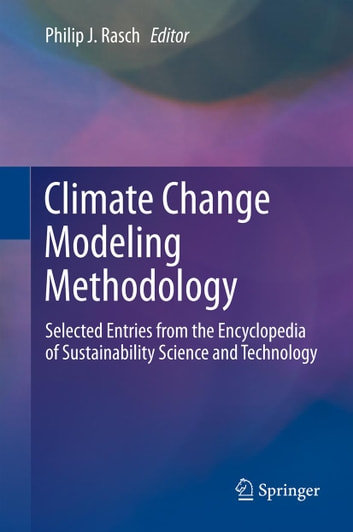 Climate Change Modeling Methodology - Selected Entries from the Encyclopedia of Sustainability Science and Technology ebook by