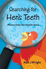 Searching For Hen's Teeth - Poetry from the search zone ebook by Alan j Wright