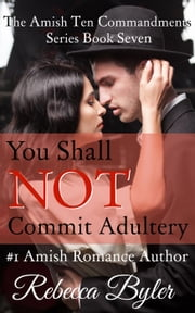 You Shall Not Commit Adultery - The Amish Ten Commandments Series, #7 ebook by Rebecca Byler