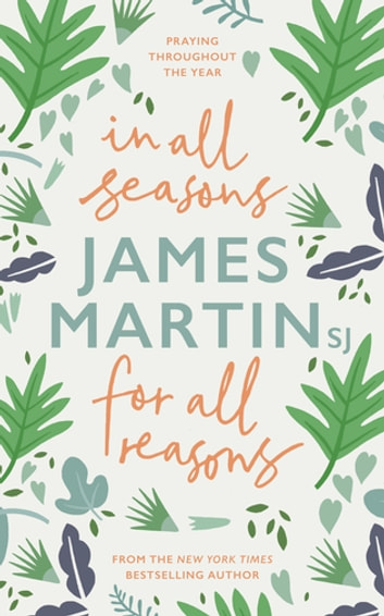 In All Seasons, For All Reasons - Praying Throughout the Year ebook by James Martin