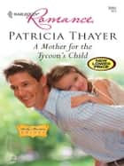 A Mother For The Tycoon's Child - A Single Dad Romance ebook by Patricia Thayer