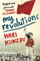 My Revolutions ebook by Hari Kunzru