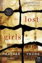 The Lost Girls - A Novel ebook by Heather Young