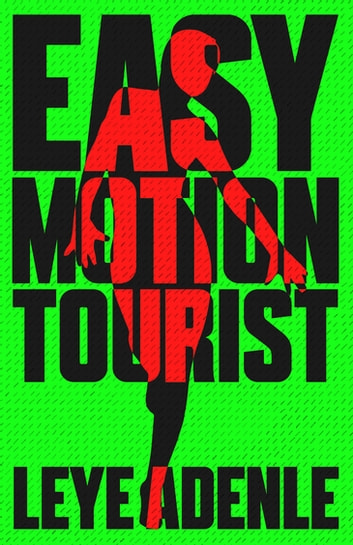 Easy Motion Tourist ebook by Leye Adenle
