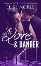 In Love and Danger ebook by Elise Noble