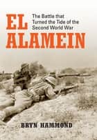 El Alamein - The Battle that Turned the Tide of the Second World War ebook by Bryn Hammond