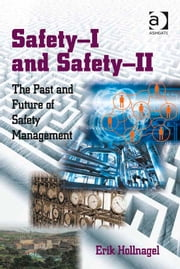 Safety-I and Safety-II - The Past and Future of Safety Management ebook by Professor Erik Hollnagel