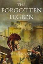The Forgotten Legion ebook by Ben Kane