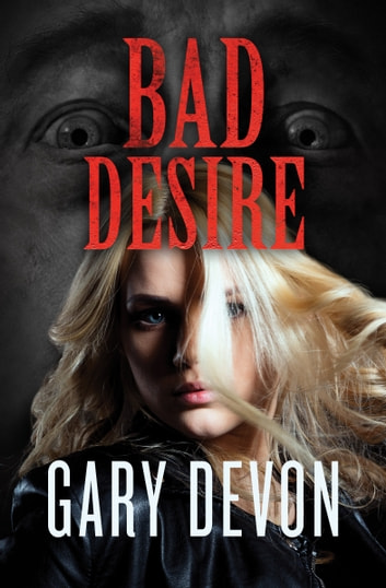Bad Desire ebook by Gary Devon