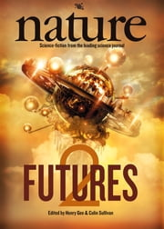 Nature Futures 2 - Science Fiction from the Leading Science Journal ebook by Colin Sullivan,Henry Gee