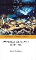 Imperial Germany 1871-1918 ebook by James Retallack
