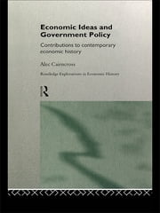 Economic Ideas and Government Policy - Contributions to Contemporary Economic History ebook by Sir Alec Cairncross