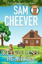 Reluctant Bumpkin ebook by Sam Cheever