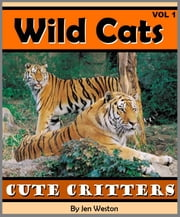 Wild Cats - Volume 1 - A Photo Collection of Adorable Wild Cats including Tigers, Lions, Cheetahs and More! ebook by Jen Weston
