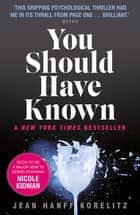 You Should Have Known - coming soon as The Undoing on HBO and Sky Atlantic ebook by Jean Hanff Korelitz