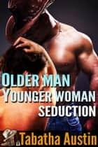 Older Man Younger Woman Seduction ebook by Tabatha Austin