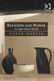 Religion and Power - No Logos without Mythos ebook by Professor David Martin