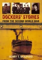Dockers' Stories from the Second World War ebook by Henry Bradford