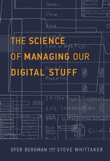 The Science of Managing Our Digital Stuff ebook by Ofer Bergman,Steve Whittaker