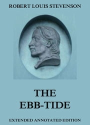 The Ebb-Tide - Extended Annotated Edition ebook by Robert Louis Stevenson,Lloyd Osbourne
