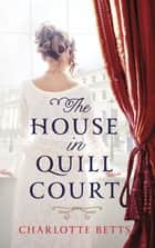 The House in Quill Court ebook by Charlotte Betts