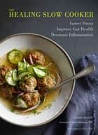 The Healing Slow Cooker - Lower Stress * Improve Gut Health * Decrease Inflammation ebook by Jennifer Iserloh, Alice Gao, Drew Ramsey